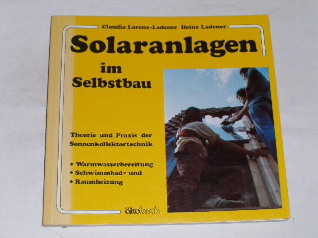 Solaranlagen im Selbstbau. Theorie und Praxis der: Lorenz-Ladener, Claudia: