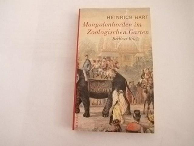 Mongolenhorden im Zoologischen Garten: Berliner Briefe.: Hart, Heinrich