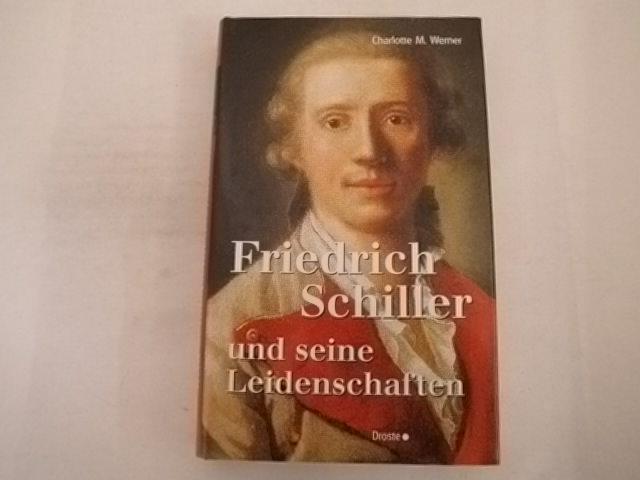Friedrich Schiller und seine Leidenschaften. - Werner, Charlotte M