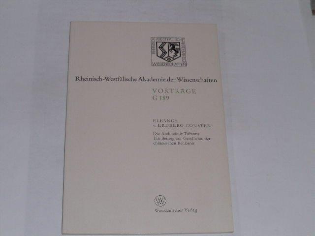 Die Architektur Taiwans. Ein Beitrag zur Geschichte der chinesischen Baukunst. 176. Sitzung am 19. April 1972 in Düsseldorf (Rheinisch-Westfälische Akademie der Wissenschaften (G 189)) - Erdberg, Eleanor ˜vonœ