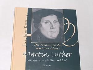 Martin Luther. Die Freiheit ist des Nächsten: Kummer, Joachim: