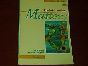Pre-Intermediate Matters: Students' Book B.: Gower, Roger; Bell,