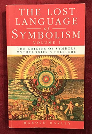 The Lost Language of Symbolism, Vol. 1: The Origins of Symbols, Mythologies, and Folklore