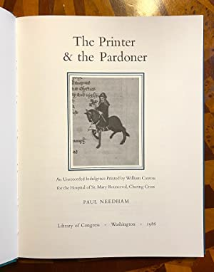 The Printer and the Pardoner: An Unrecorded Indulgence Printed by William Caxton for the Hospital...
