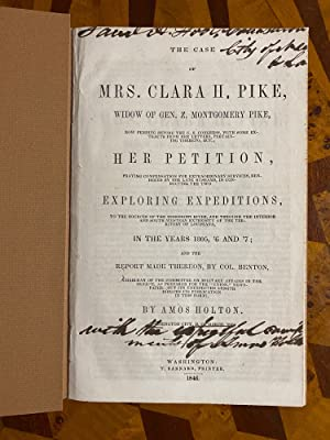 The Case of Mrs. Clara H. Pike, Widow of Gen. Z. Montgomery Pike, Now Pending Before the U. S. Co...
