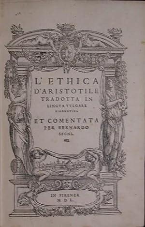 L'Ethica.Tradotta In Lingua Vulgare Fiorentina Et Comentata: ARISTOTLE.