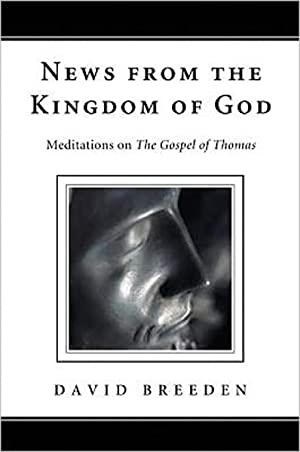 News from the Kingdom of God: Meditations on The Gospel of Thomas