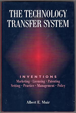 The Technology Transfer System: Inventions - Marketing - Licensing - Patenting - Setting - Practi...