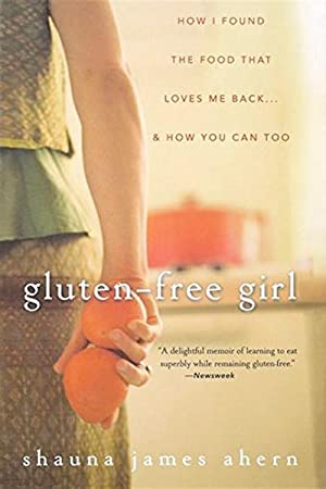 Gluten-Free Girl: How I Found the Food That Loves Me Back.And How You Can Too