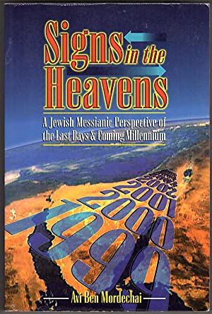 Signs in the Heavens : A Jewish Messianic Perspective of the Last Days and Comming Millennium