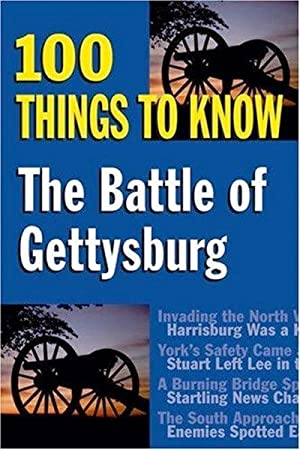 The Battle of Gettysburg: 100 Things to Know (100 Things to Know Series)