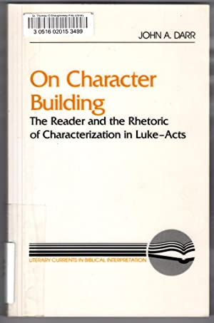 On Character Building: The Reader and the Rhetoric of Characterization in Luke-Acts (Literary Cur...