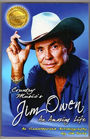 Country Music's Jim Owen: An Amazing Life: An Unauthorized Autobiography