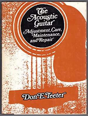 The Acoustic Guitar: Adjustment, Care, Maintenance and Repair: 1