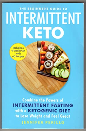 The Beginner's Guide to Intermittent Keto: Combine the Powers of Intermittent Fasting with a Keto...