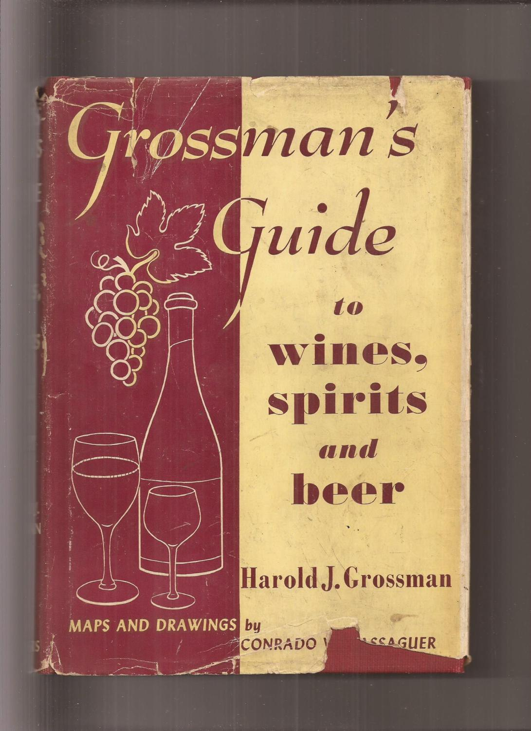 Grossman's Guide To Wines, Spirits, and Beers Grossman, Harold J. [ ] [Hardcover] 404 pages. 6 5/8  x 9 1/2  tall. Red cloth, maps and drawings by Conrado W. Massaguer plus black/white photos in text. Square, solid copy with name and date 1944 in ink on front free endpaper, soil spots on bottom page edges, some tanning on endpapers, pages themselves are clean, off-white, some light soil on covers, a bit of edge wear. Illustrated DJ has creases, soil, 2 1/4  wide and up to 3/4  deep piece out of bottom front panel, other small chips, two 1 1/2 inch and other small edge tears. Scribner's First Edition is very scarce. A on copyright page indicates First Scribner's Edition. I believe the very first edition was by Sherman and Spoerer, published in 1940.