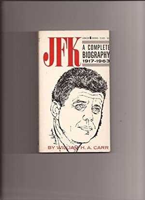 JFK: A Complete Biography 1917-1963 (on front: Carr, William H.A.