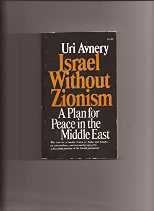 Israel Without Zionism: A Plan for Peace: Avnery, Uri