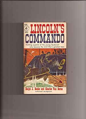 Lincoln's Commando, The Biography of Commander W.B. Cushing, U.S.N. (authorized abridgement): ...