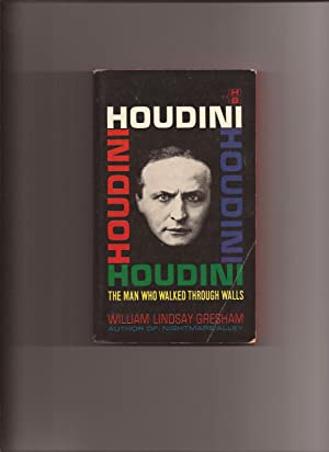 Houdini: The Man Who Walked Through Walls: Gresham, William Lindsay