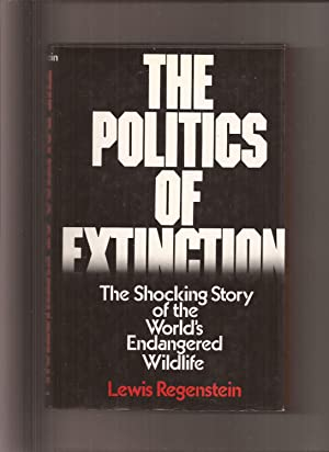 The Politics Of Extinction, The Shocking Story of the World's Endangered Wildlife