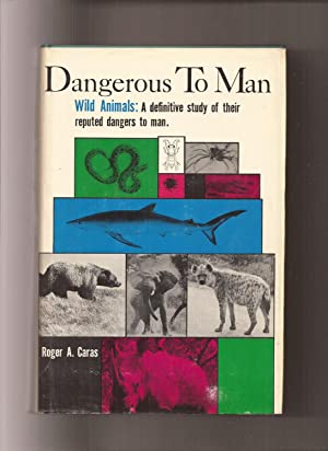 Dangerous To Man, Wild Animals: A definitive study of their reputed dangers to man