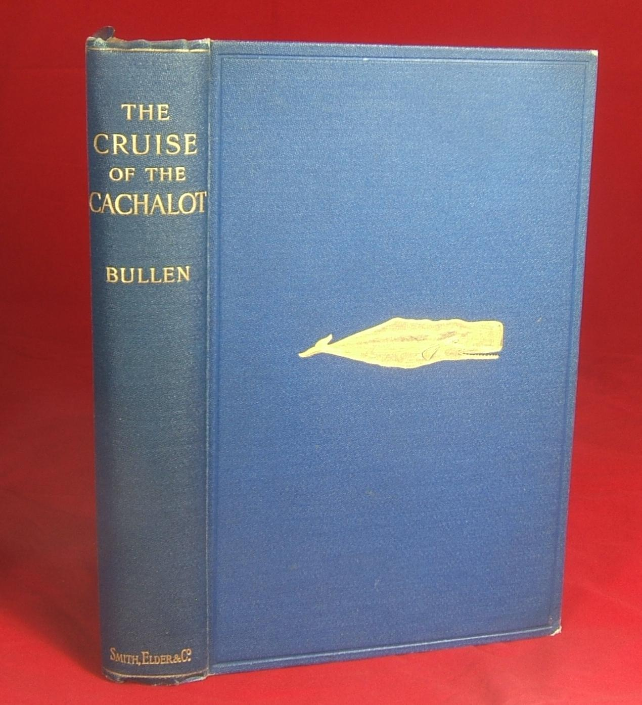 """THE CRUISE OF THE """"CACHALOT"""": Bullen, Frank T."""