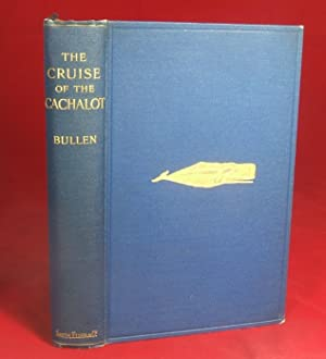 "THE CRUISE OF THE ""CACHALOT"": Bullen, Frank T."