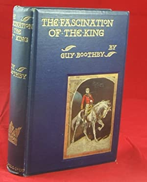 THE FASCINATION OF THE KING (Fine, Bright Copy of the First Edition): Boothby, Guy