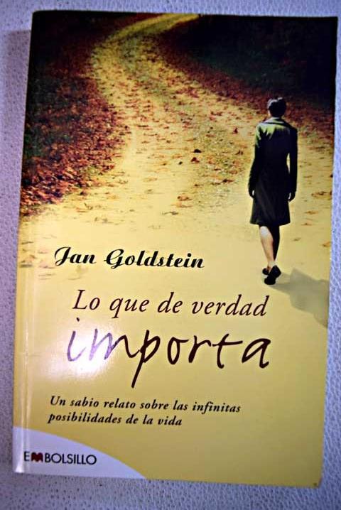Lo que de verdad importa: un sabio relato sobre las infinitas posibilidades de la vida - Goldstein, Jan