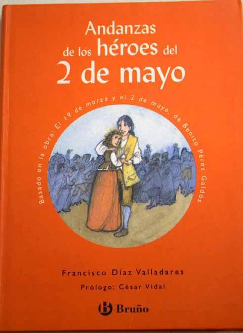Andanzas de los héroes del 2 de mayo: basado en la obra original, El 19 de marzo y el 2 de mayo, de Benito Pérez Galdós - Díaz Valladares, Francisco.