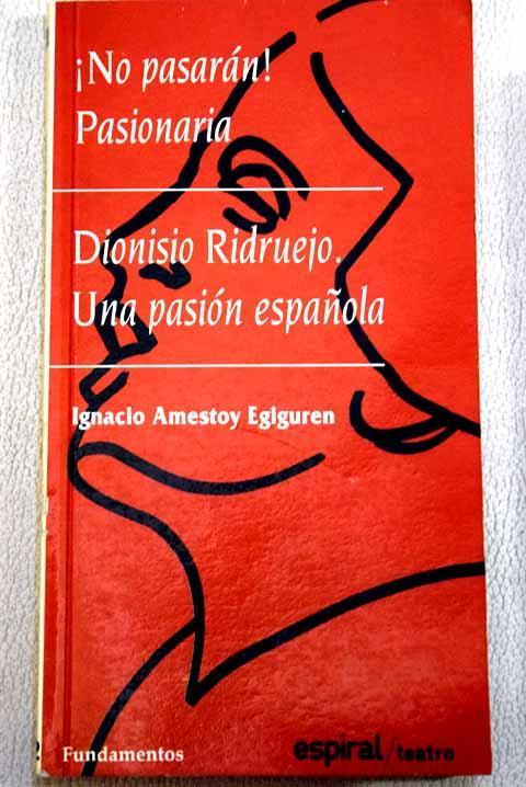 Dionisio Ridruejo, una pasión española: ¡No pasarán! Pasionaria - Amestoy Eguiguren, Ignacio