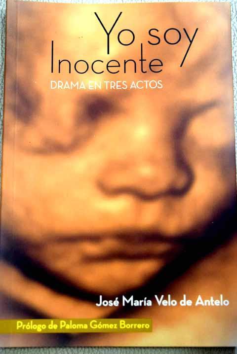 Yo soy inocente: drama en tres actos - Velo de Antelo, José María