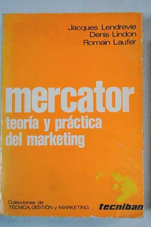 Mercator: teoría y práctica del marketing - Lendrevie, Jacques