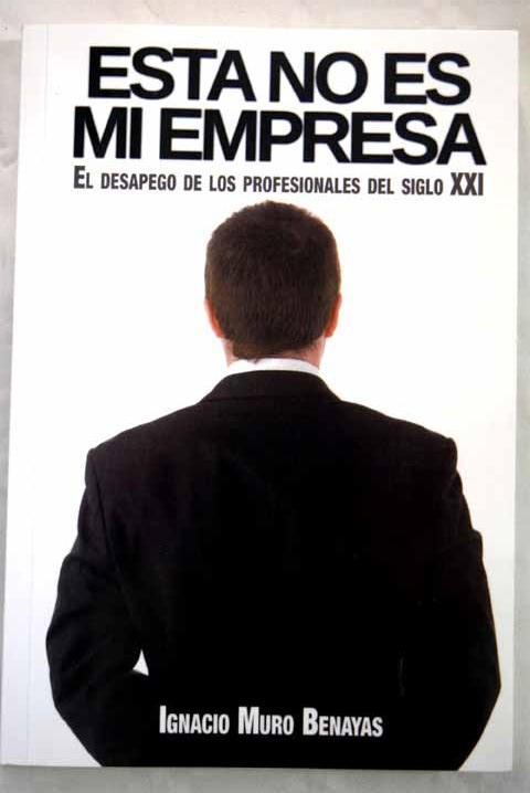 Esta no es mi empresa: el desapego de los profesionales del siglo XXI - Muro Benayas, Ignacio