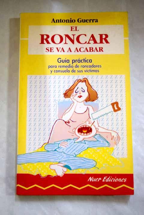 El roncar se va a acabar: guía práctica para remedio de roncadores y consuelo de sus víctimas - Guerra, Antonio
