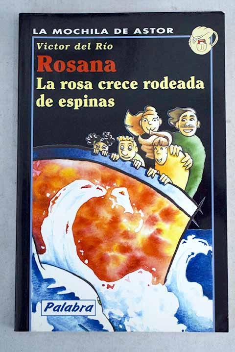 Rosana: la rosa crece rodeada de espinas - Río, Víctor del