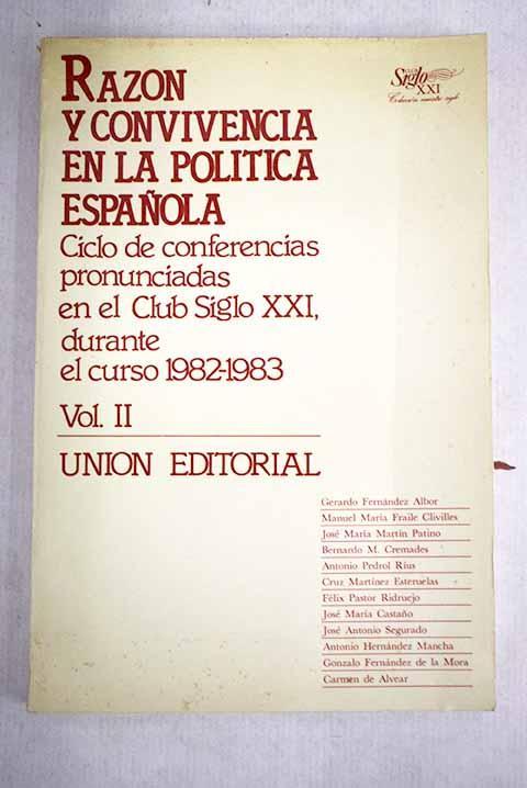 Razón y convivencia en la política española: ciclo de conferencias pronunciadas en el Club Siglo XXI durante el curso 1982-1983, Volumen II