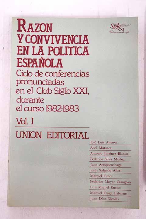 Razón y convivencia en la política española: ciclo de conferencias pronunciadas en el Club Siglo XXI durante el curso 1982-1983. Tomo I