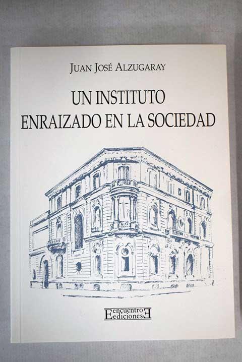 Un instituto enraizado en la sociedad - Alzugaray Aguirre, Juan José
