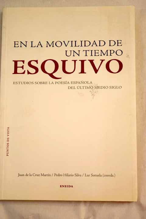 En la movilidad de un tiempo esquivo: estudios sobre la poesía española del último medio siglo
