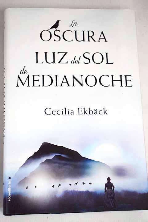 La oscura luz del sol de medianoche - Ekback, Cecilia