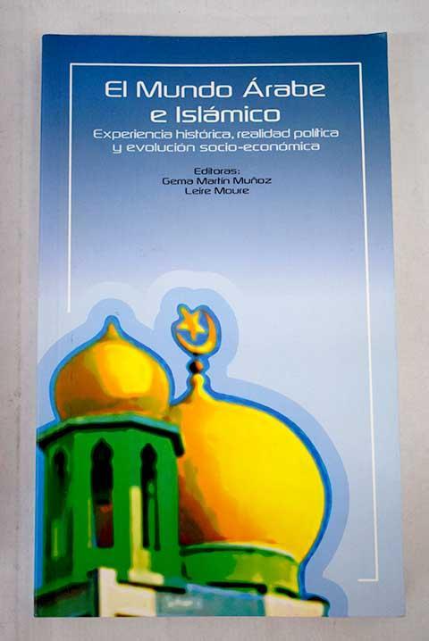 El mundo árabe e islámico: experiencia histórica, realidad política y evolución socio-económica