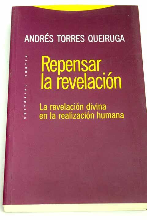 Repensar la revelación: la revelación divina en la realización humana - Torres Queiruga, Andrés