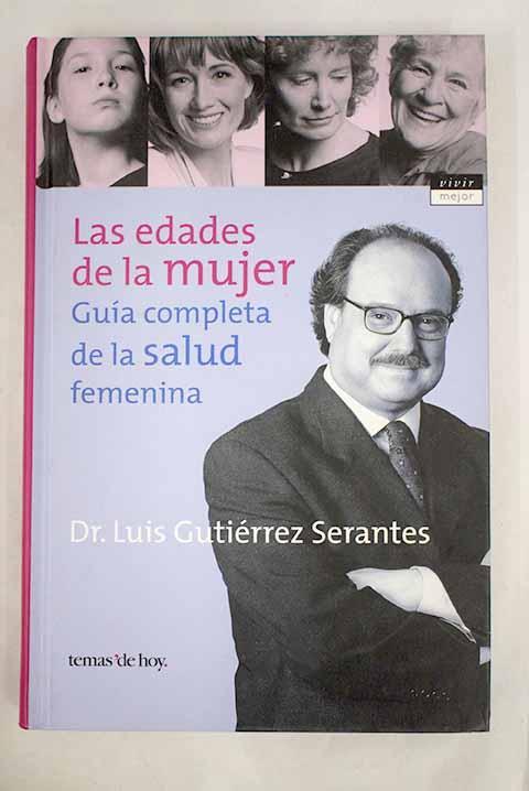 Las edades de la mujer: guía completa de la salud femenina - Gutiérrez Serantes, Luis