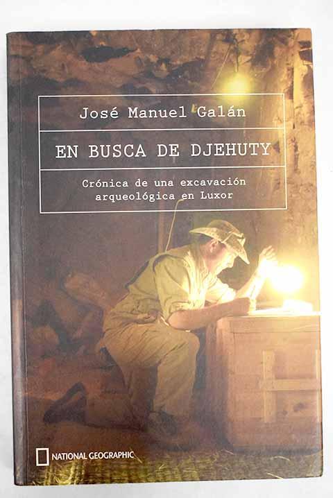 En busca de Djehuty: crónica de una excavación en Luxor - Galán, José M.