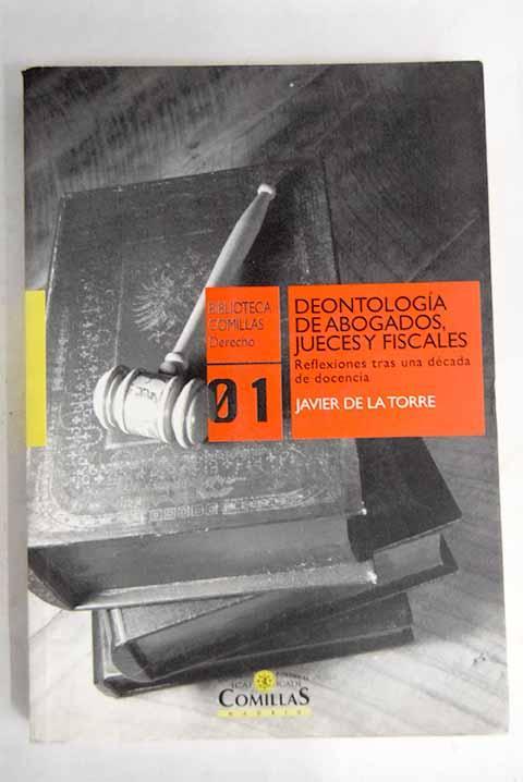 Deontología de abogados, jueces y fiscales: reflexiones tras una década de docencia - Torre Díaz, Francisco Javier de la