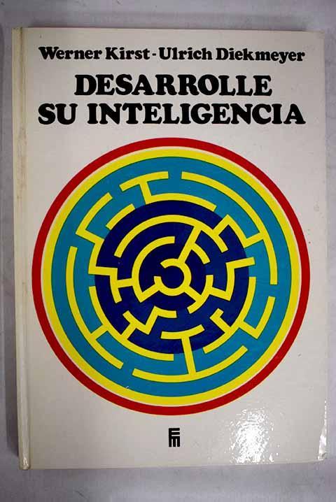 Desarrolle su inteligencia: spots mentales e impulsos para estímulo y fomento de las facultades intelectuales - Kirst, Werner