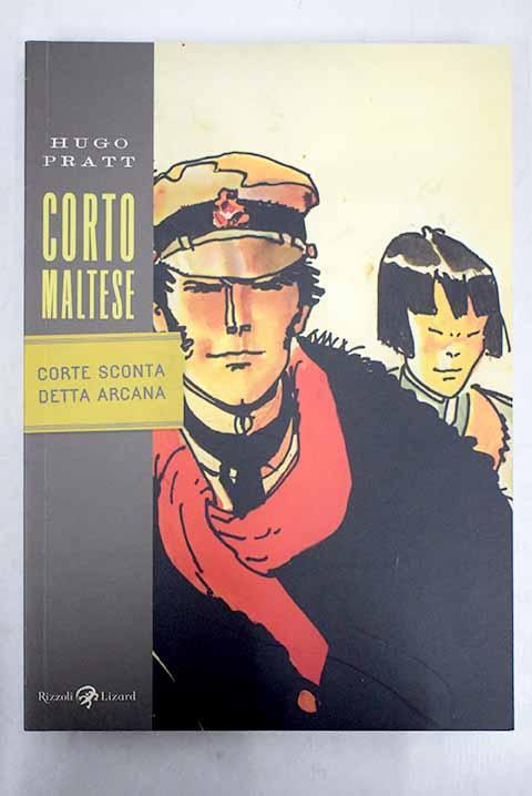 Corto Maltese: Corte Sconta detta Arcana - Pratt, Hugo