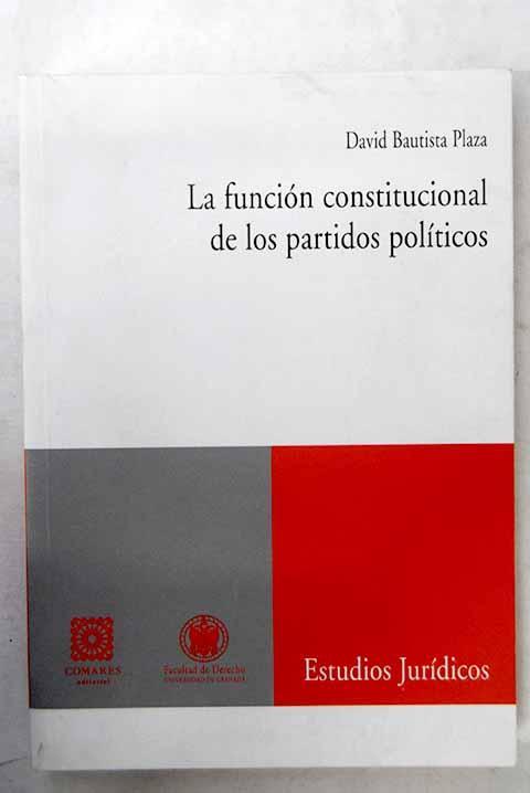 La función constitucional de los partidos políticos - Bautista Plaza, David